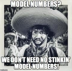 Model Numbers? We don't need to stinkin' model numbers!